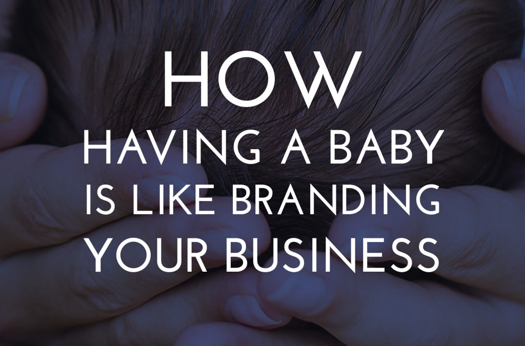 How Branding Your Business is Like Having a Baby