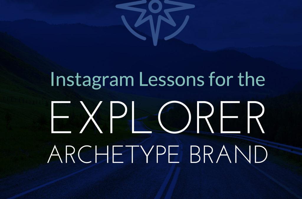 Instagram Lessons for Explorer Archetype Brands