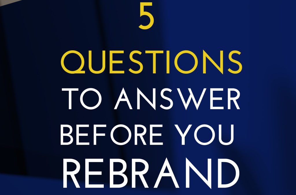 Questions to Ask Yourself Before You Rebrand