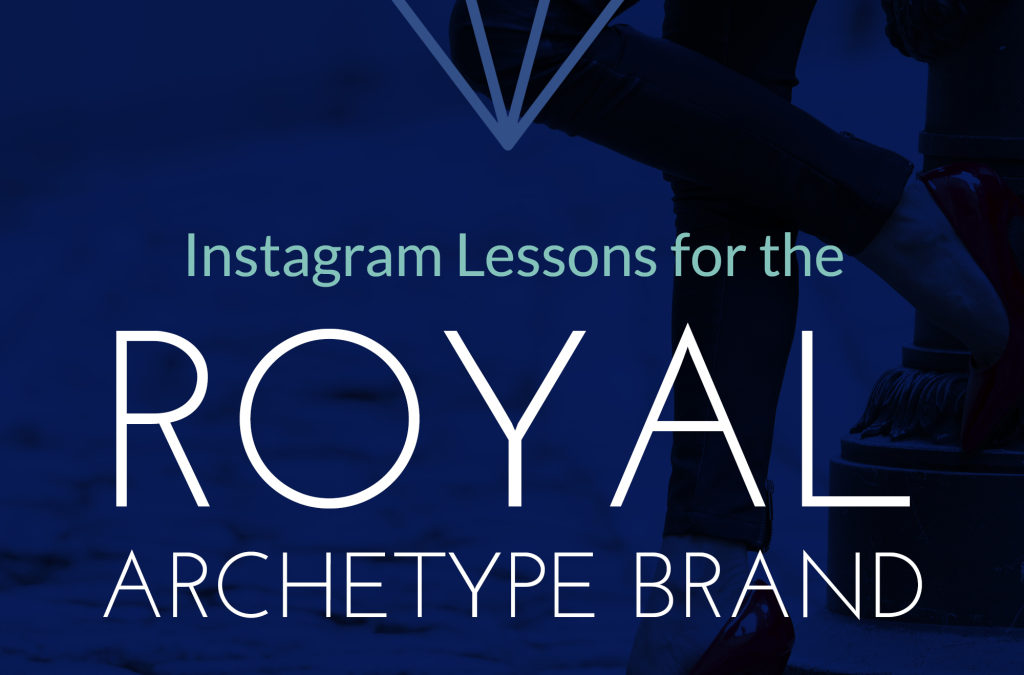 Instagram Lessons for the Royalty Archetype Brand
