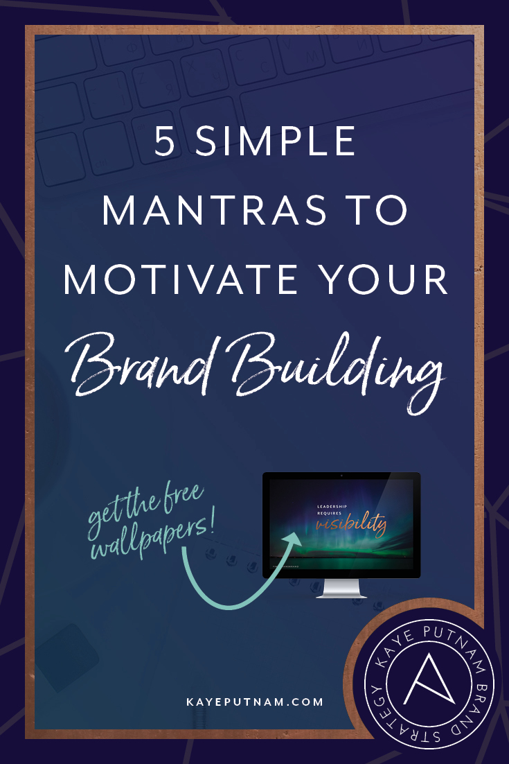 5 Simple Mantras to Motivate Your Brand Building - Kaye Putnam ...