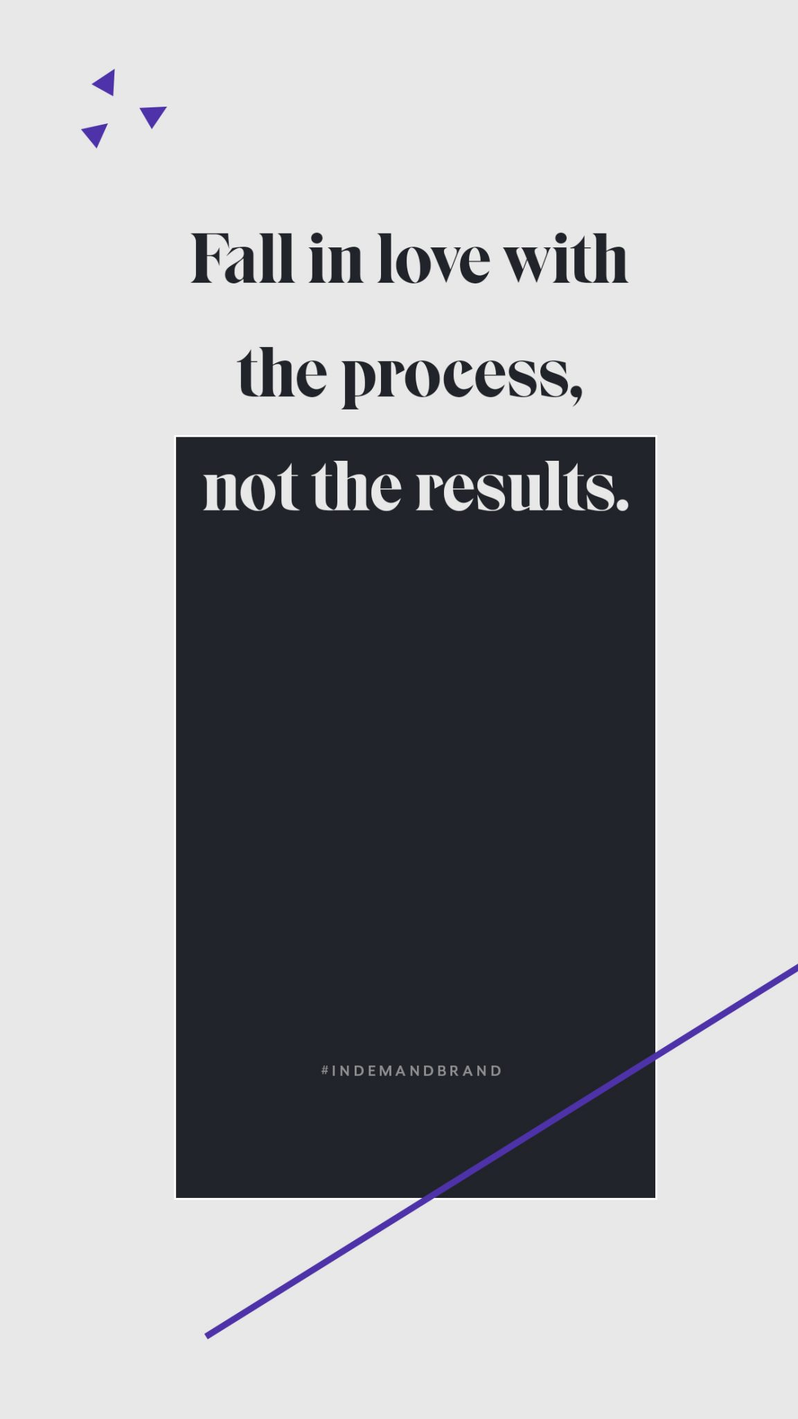 Fall in love with the process, not the results. #InDemandBrand
