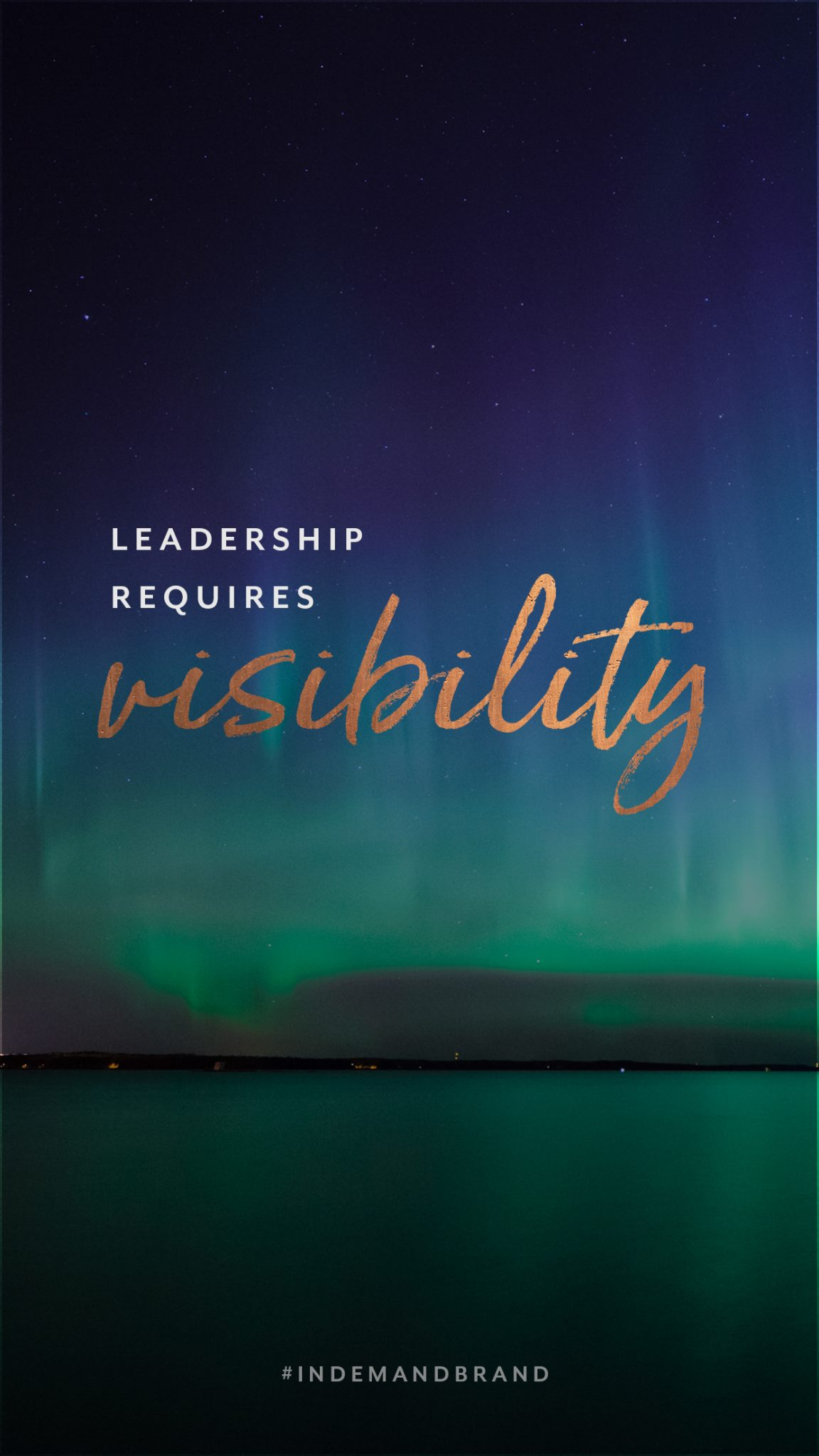 Leadership requires visibility. #InDemandBrand
