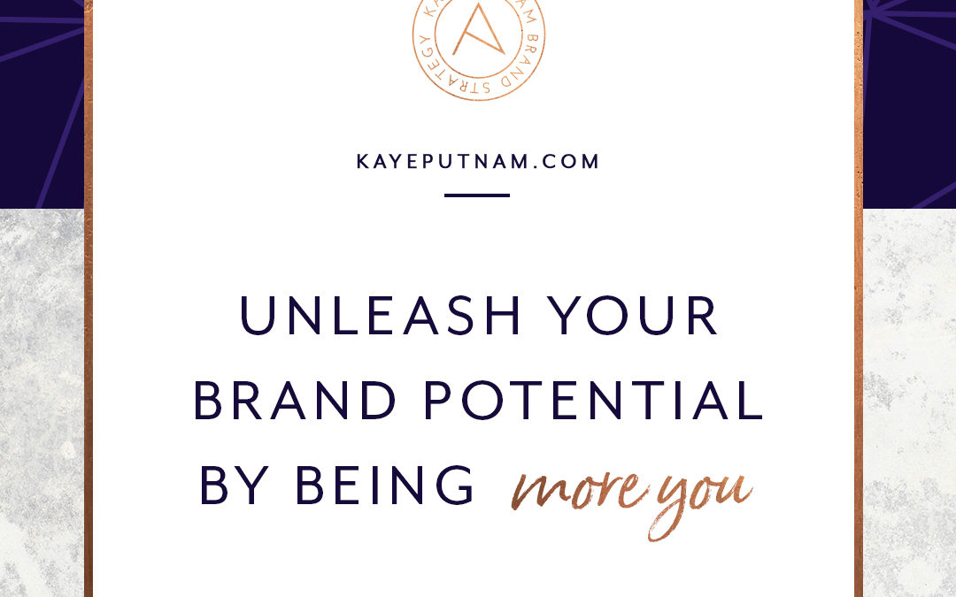 Unleash Your Brand Potential By Being More YOU