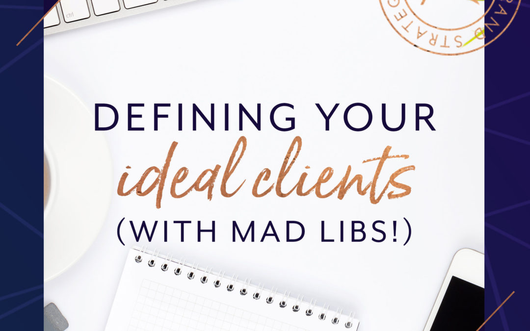 Defining Your Ideal Clients (with Mad Libs!)